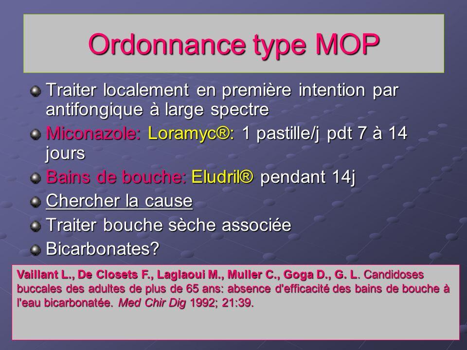 Ordonnance type MOP Traiter localement en première intention par antifongique à large spectre Miconazole: Loramyc®: 1 pastille/j pdt 7 à 14 jours Bain
