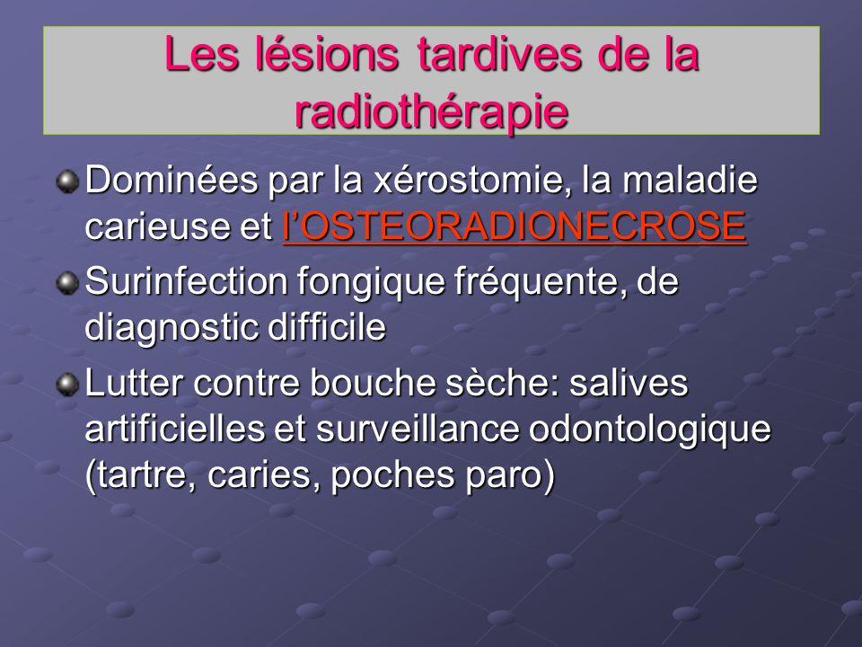 Les lésions tardives de la radiothérapie Dominées par la xérostomie, la maladie carieuse et lOSTEORADIONECROSE Surinfection fongique fréquente, de dia