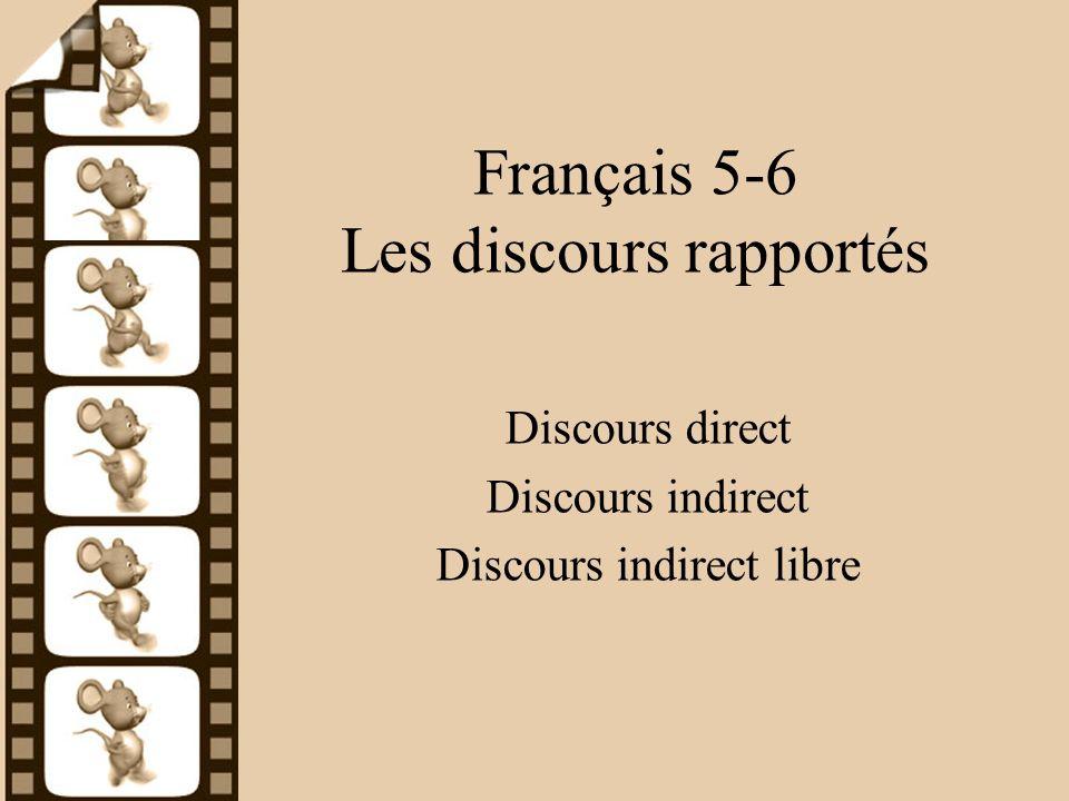 Français 5-6 Les discours rapportés Discours direct Discours indirect Discours indirect libre
