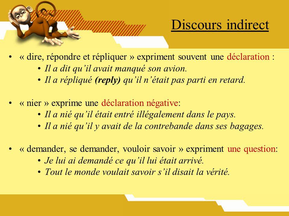 Discours indirect « dire, répondre et répliquer » expriment souvent une déclaration : Il a dit quil avait manqué son avion. Il a répliqué (reply) quil