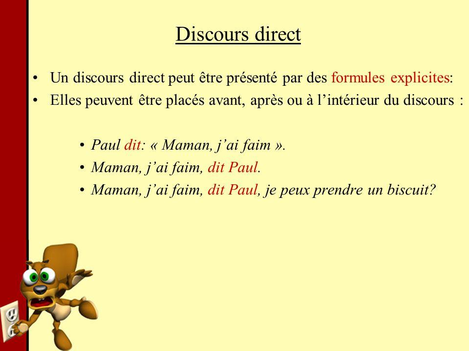 Discours direct Un discours direct peut être présenté par des formules explicites: Elles peuvent être placés avant, après ou à lintérieur du discours
