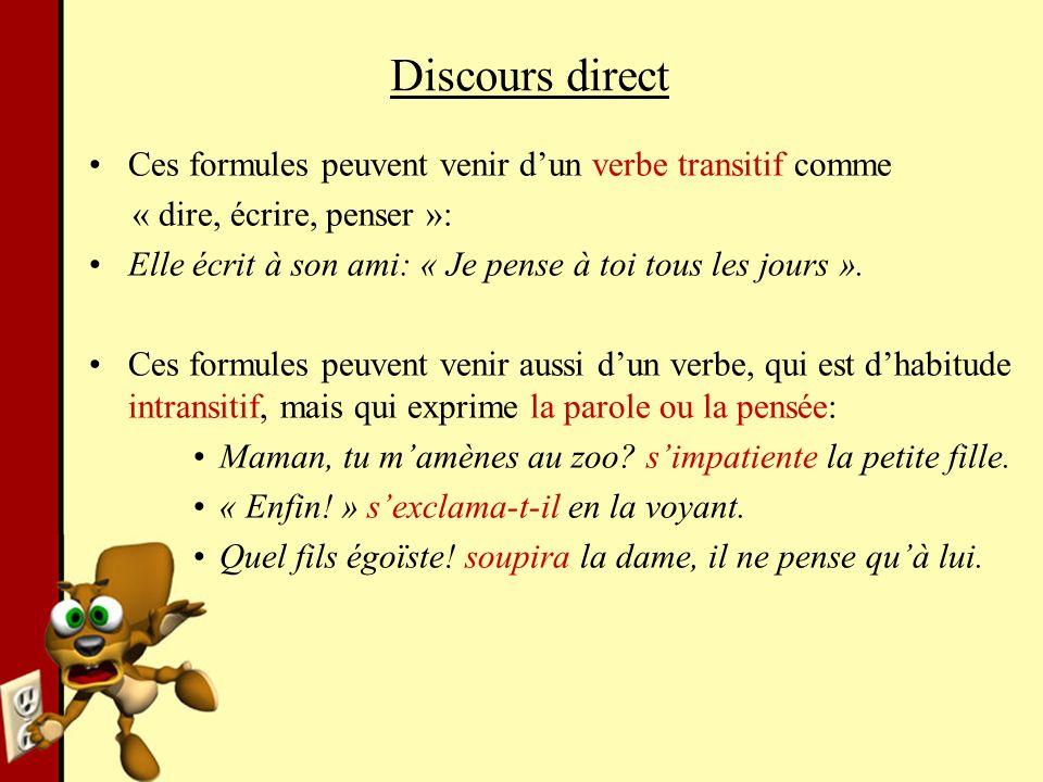 Discours direct Ces formules peuvent venir dun verbe transitif comme « dire, écrire, penser »: Elle écrit à son ami: « Je pense à toi tous les jours »