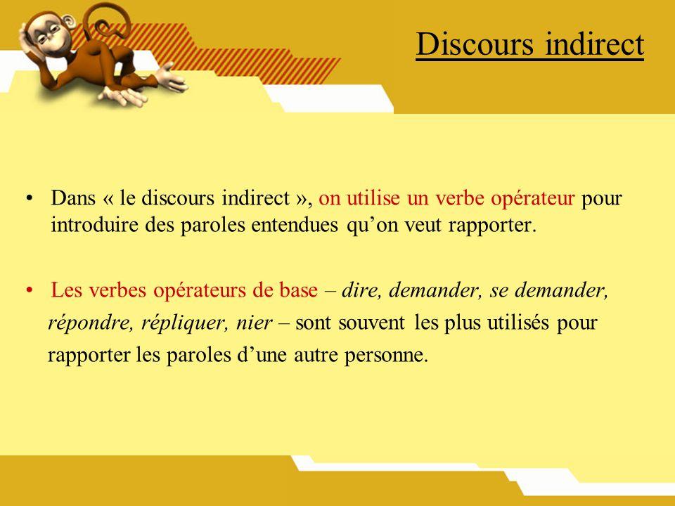 Discours indirect Dans « le discours indirect », on utilise un verbe opérateur pour introduire des paroles entendues quon veut rapporter. Les verbes o