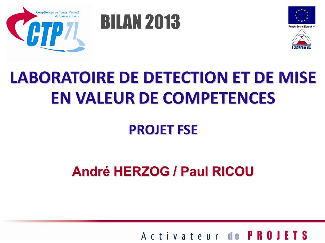 LABORATOIRE DE DETECTION ET DE MISE EN VALEUR DE COMPETENCES PROJET FSE André HERZOG / Paul RICOU BILAN 2013