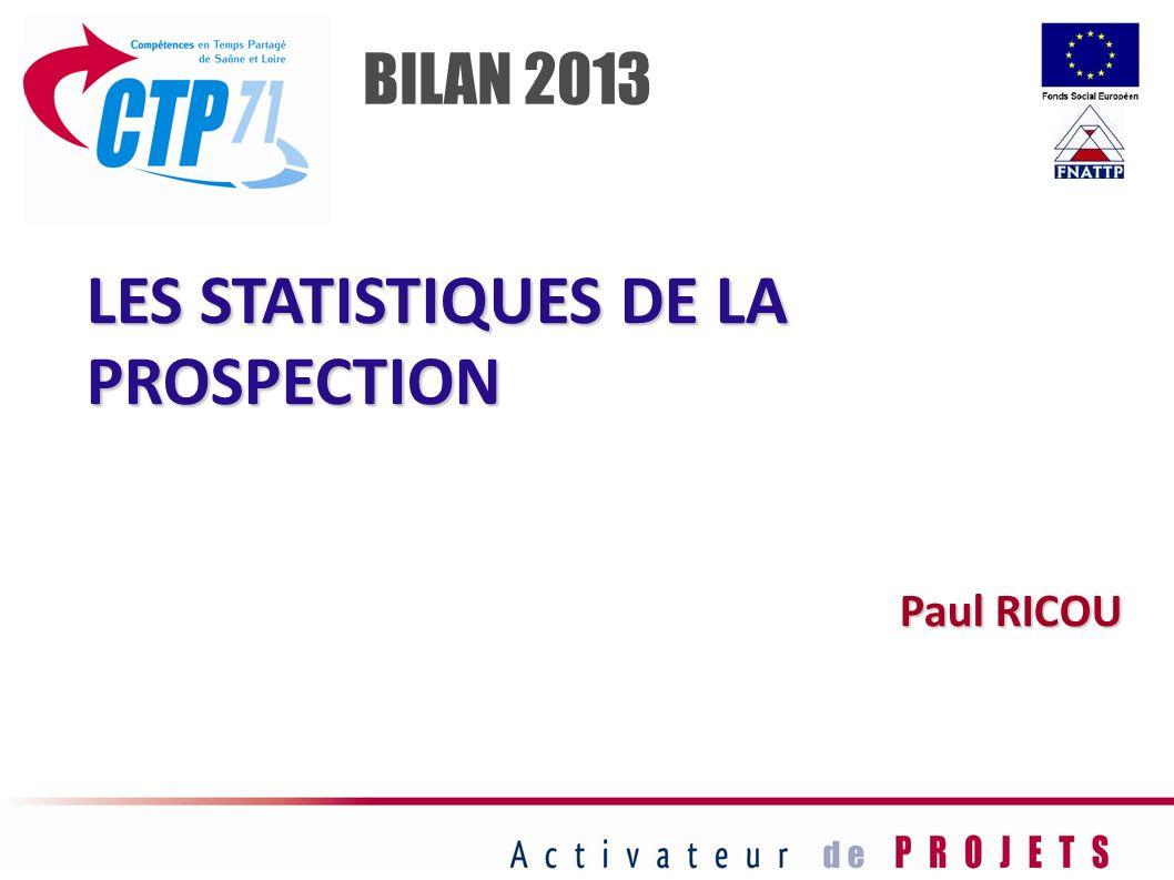 LES STATISTIQUES DE LA PROSPECTION Paul RICOU BILAN 2013