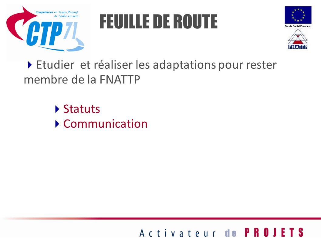 Etudier et réaliser les adaptations pour rester membre de la FNATTP Statuts Communication FEUILLE DE ROUTE