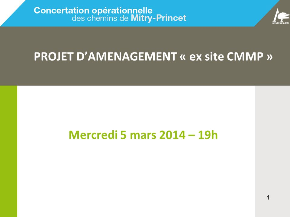 1 PROJET DAMENAGEMENT « ex site CMMP » Mercredi 5 mars 2014 – 19h