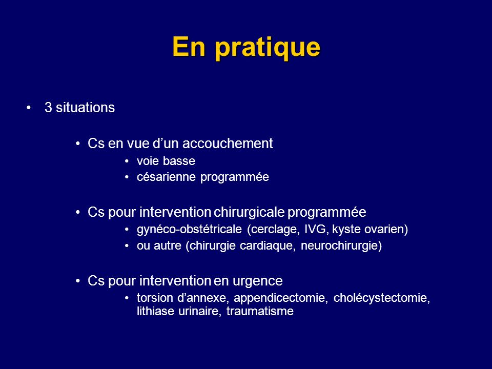 En pratique 3 situations Cs en vue dun accouchement voie basse césarienne programmée Cs pour intervention chirurgicale programmée gynéco-obstétricale