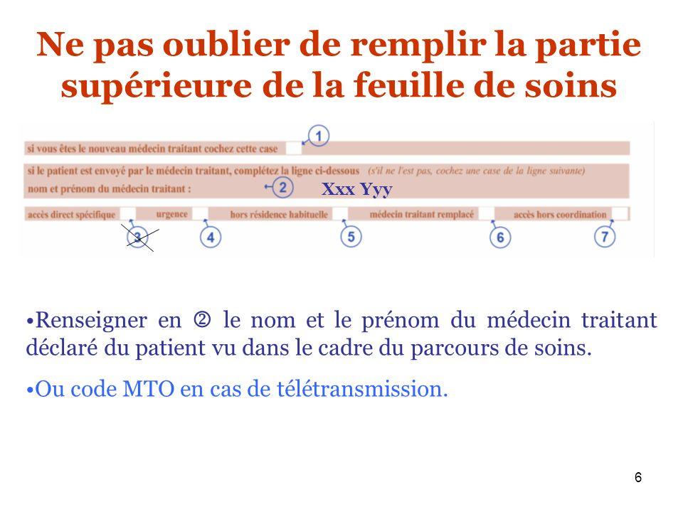 6 Ne pas oublier de remplir la partie supérieure de la feuille de soins Renseigner en le nom et le prénom du médecin traitant déclaré du patient vu da