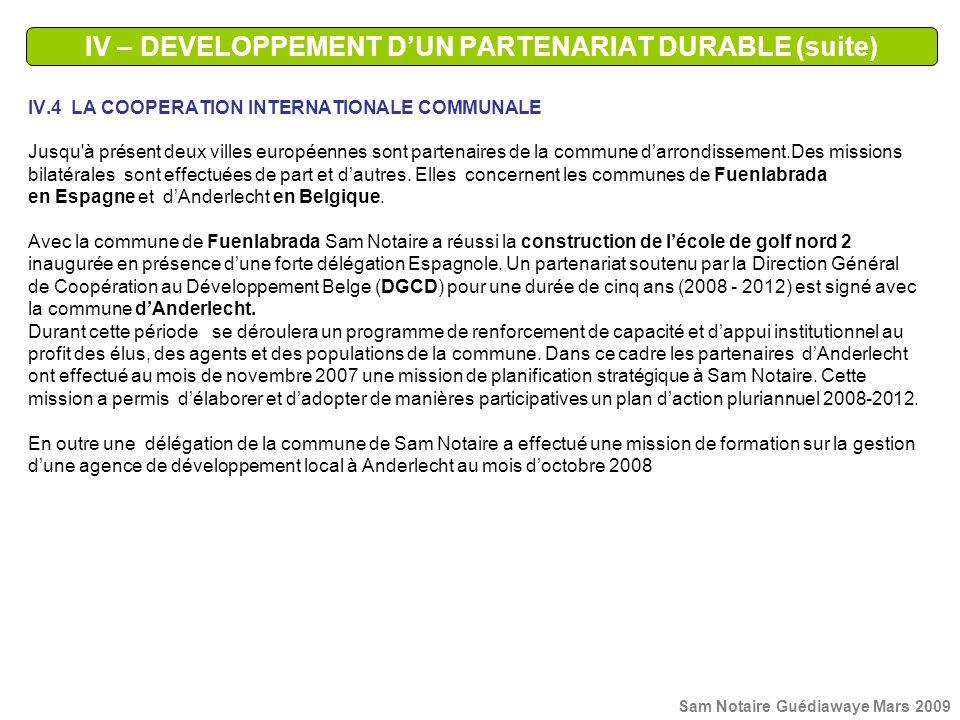 IV – DEVELOPPEMENT DUN PARTENARIAT DURABLE (suite) IV.4 LA COOPERATION INTERNATIONALE COMMUNALE Jusqu'à présent deux villes européennes sont partenair