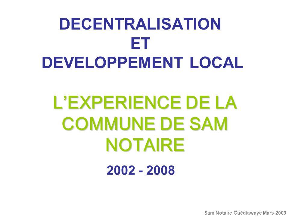 DECENTRALISATION ET DEVELOPPEMENT LOCAL LEXPERIENCE DE LA COMMUNE DE SAM NOTAIRE 2002 - 2008 Sam Notaire Guédiawaye Mars 2009