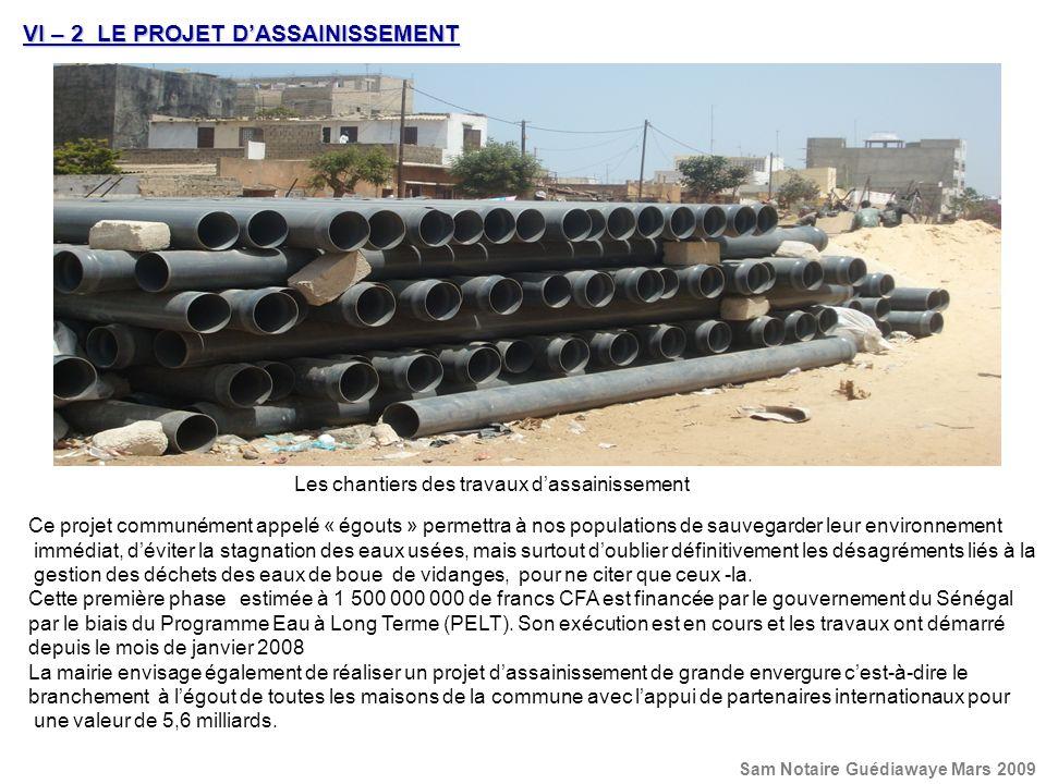 VI – 2 LE PROJET DASSAINISSEMENT Les chantiers des travaux dassainissement Ce projet communément appelé « égouts » permettra à nos populations de sauv