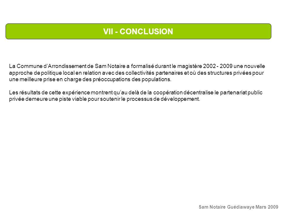 VII - CONCLUSION La Commune dArrondissement de Sam Notaire a formalisé durant le magistère 2002 - 2009 une nouvelle approche de politique local en rel