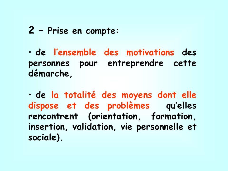 2 – Prise en compte: de lensemble des motivations des personnes pour entreprendre cette démarche, de la totalité des moyens dont elle dispose et des p
