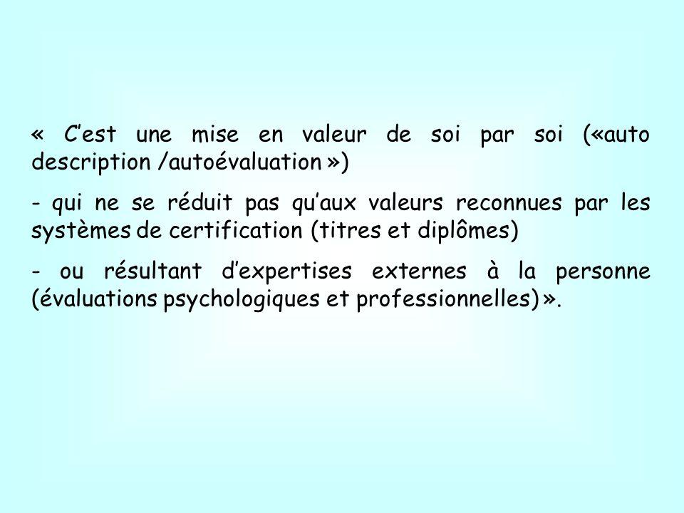 « Cest une mise en valeur de soi par soi («auto description /autoévaluation ») - qui ne se réduit pas quaux valeurs reconnues par les systèmes de cert