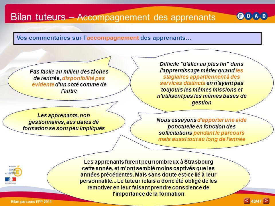 /47 Bilan parcours EPP 2011 43 Les apprenants, non gestionnaires, aux dates de formation se sont peu impliqués Bilan tuteurs – Accompagnement des appr