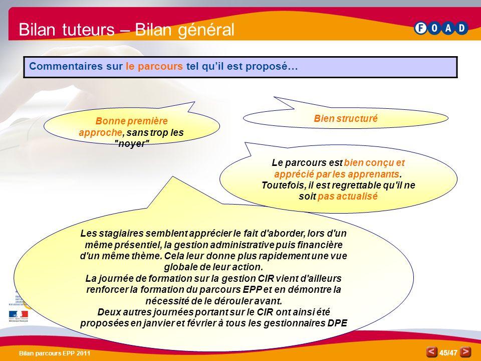 /47 Bilan parcours EPP 2011 45 Les stagiaires semblent apprécier le fait d'aborder, lors d'un même présentiel, la gestion administrative puis financiè
