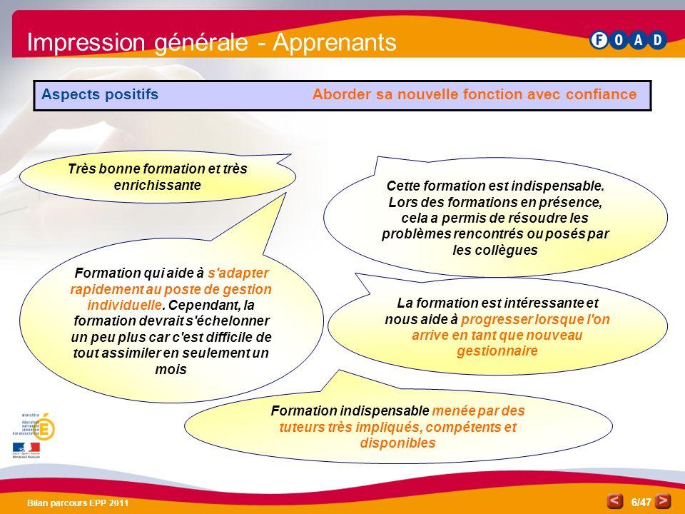 /47 Bilan parcours EPP 2011 6 Formation indispensable menée par des tuteurs très impliqués, compétents et disponibles Impression générale - Apprenants