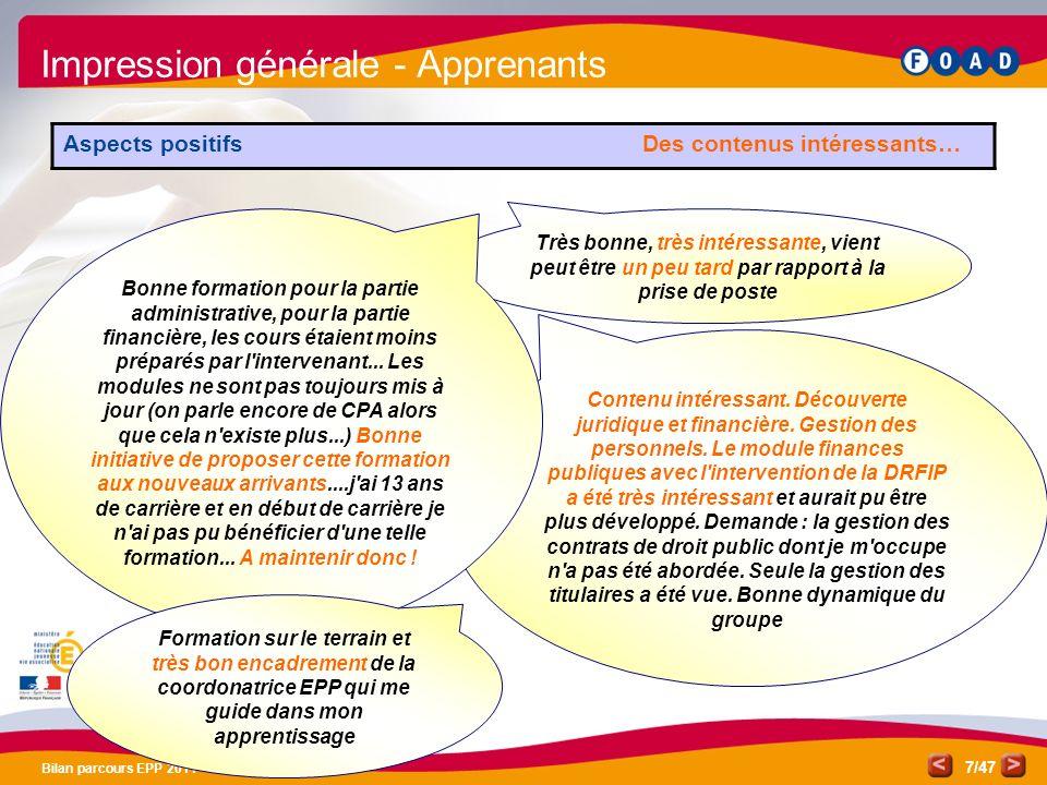 /47 Bilan parcours EPP 2011 7 Impression générale - Apprenants Aspects positifs Des contenus intéressants… Contenu intéressant. Découverte juridique e