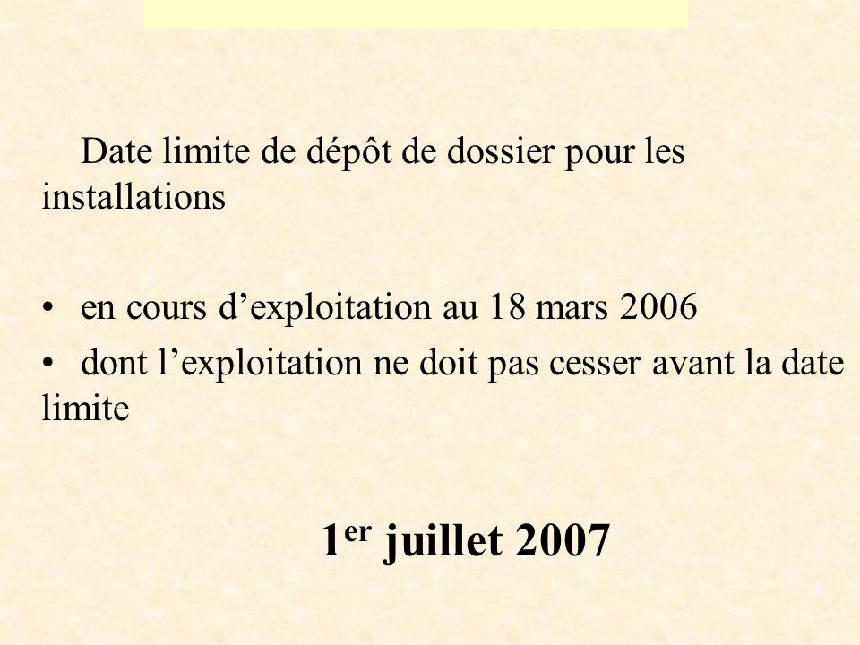 Date limite de dépôt de dossier pour les installations en cours dexploitation au 18 mars 2006 dont lexploitation ne doit pas cesser avant la date limite 1 er juillet 2007