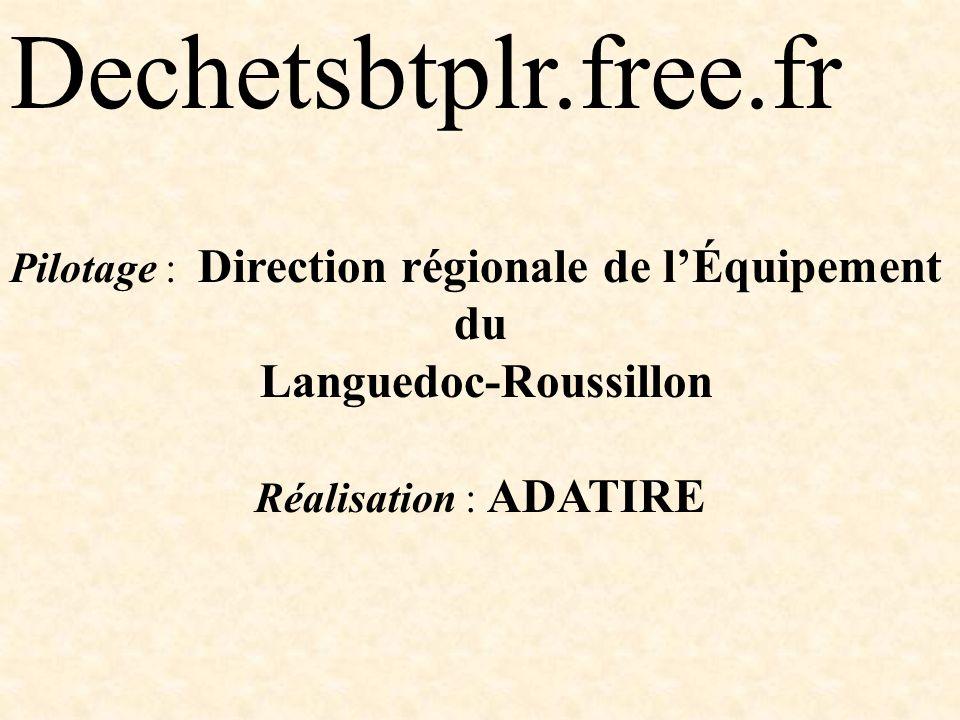 Dechetsbtplr.free.fr Pilotage : Direction régionale de lÉquipement du Languedoc-Roussillon Réalisation : ADATIRE