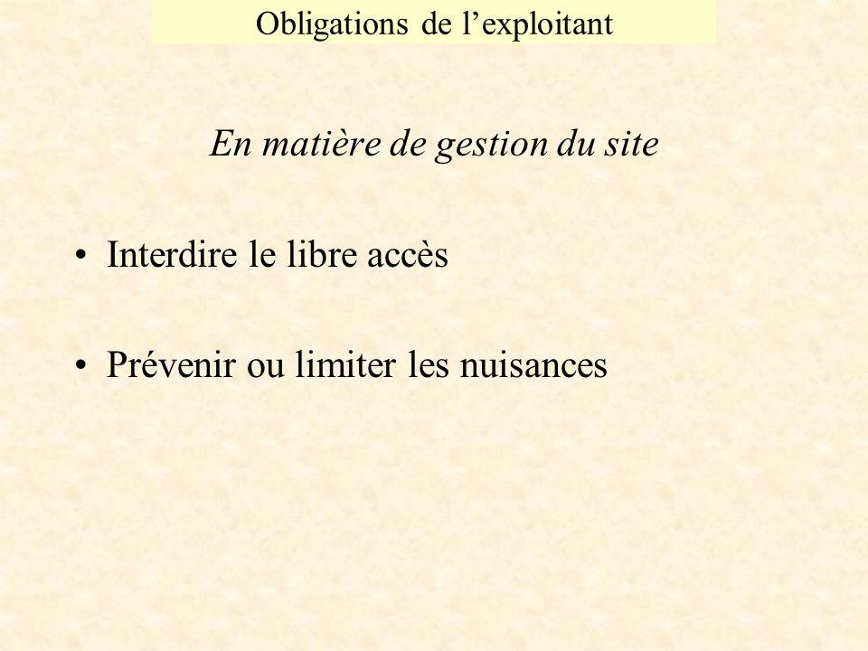 Obligations de lexploitant En matière de gestion du site Interdire le libre accès Prévenir ou limiter les nuisances