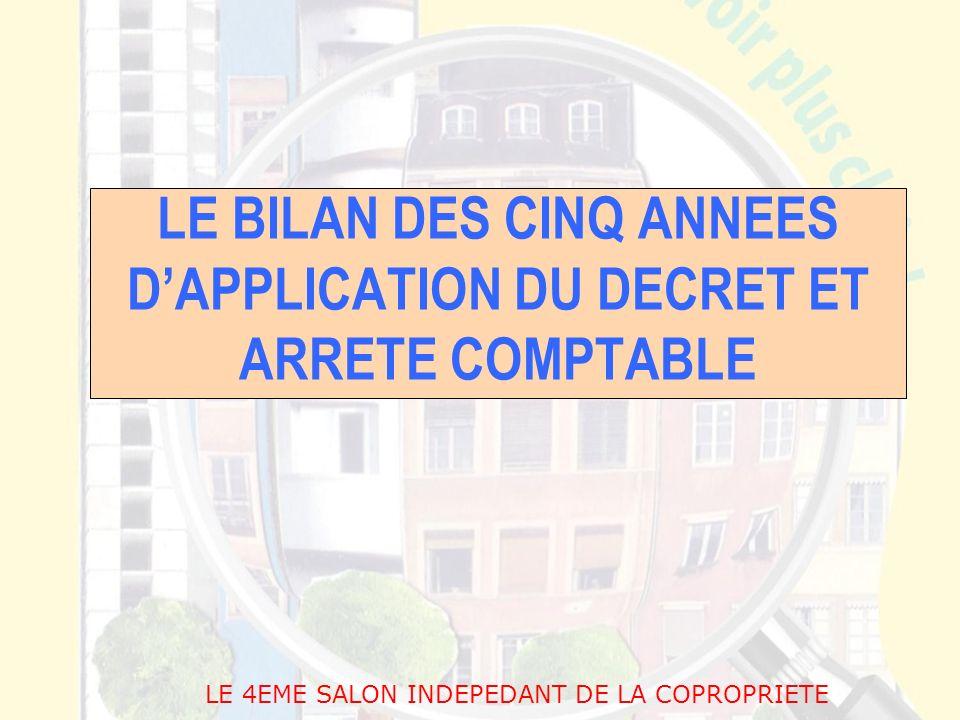 LE BILAN DES CINQ ANNEES DAPPLICATION DU DECRET ET ARRETE COMPTABLE LE 4EME SALON INDEPEDANT DE LA COPROPRIETE