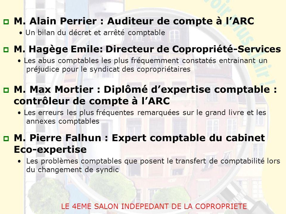 M. Alain Perrier : Auditeur de compte à lARC Un bilan du décret et arrêté comptable M. Hagège Emile: Directeur de Copropriété-Services Les abus compta