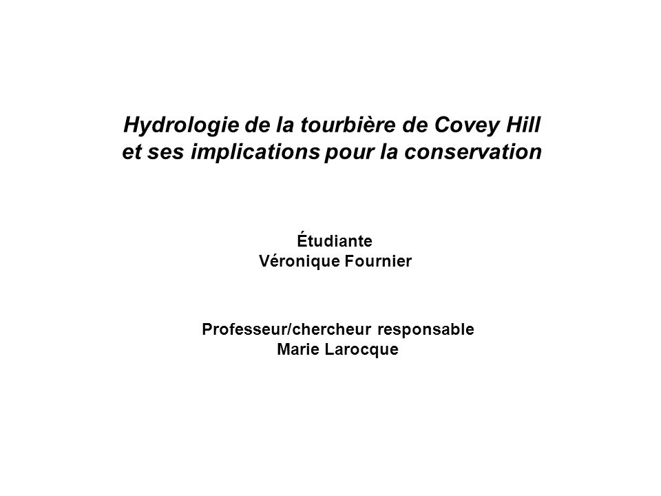 Hydrologie de la tourbière de Covey Hill et ses implications pour la conservation Étudiante Véronique Fournier Professeur/chercheur responsable Marie Larocque