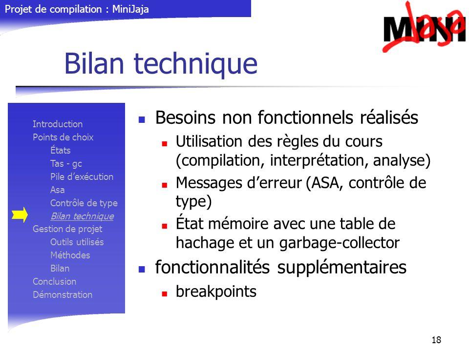Projet de compilation : MiniJaja 18 Bilan technique Besoins non fonctionnels réalisés Utilisation des règles du cours (compilation, interprétation, an