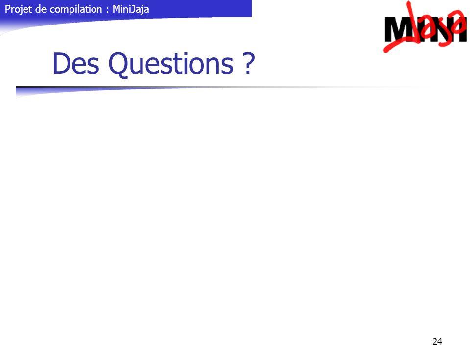 Projet de compilation : MiniJaja 24 Des Questions ?