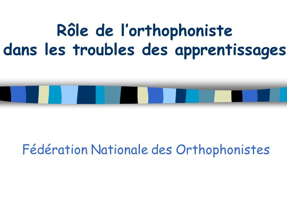 Fédération Nationale des Orthophonistes Rôle de lorthophoniste dans les troubles des apprentissages