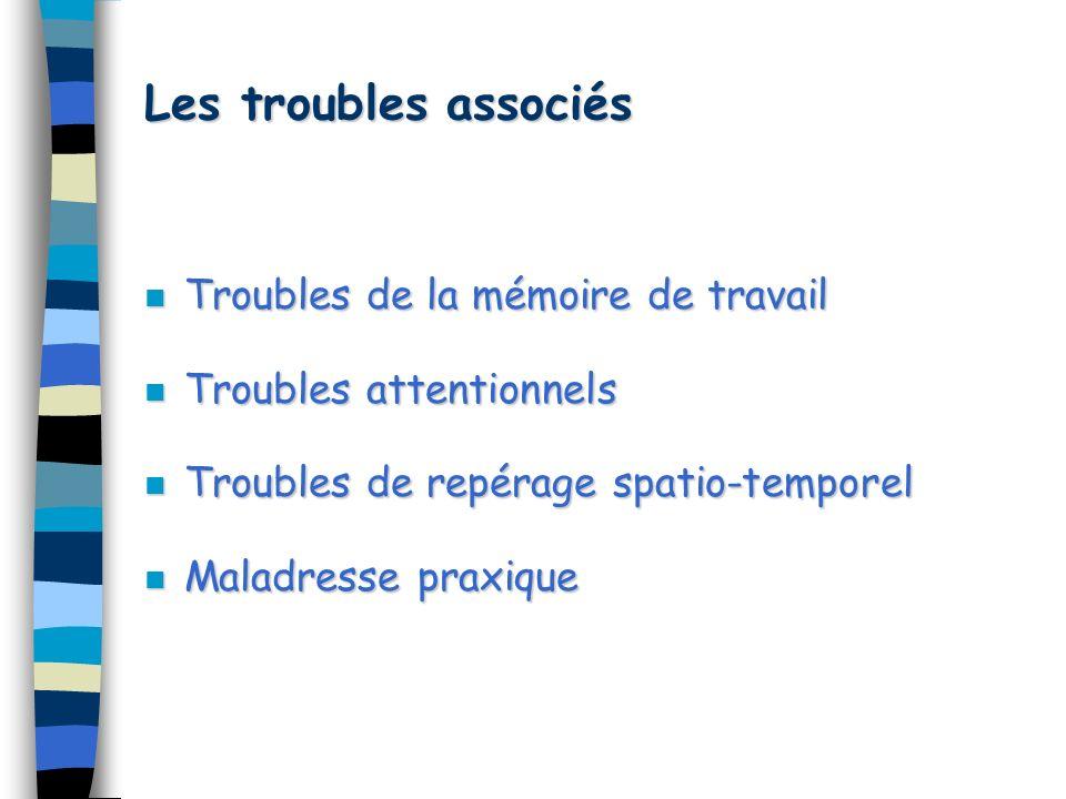 Les troubles associés n Troubles de la mémoire de travail n Troubles attentionnels n Troubles de repérage spatio-temporel n Maladresse praxique