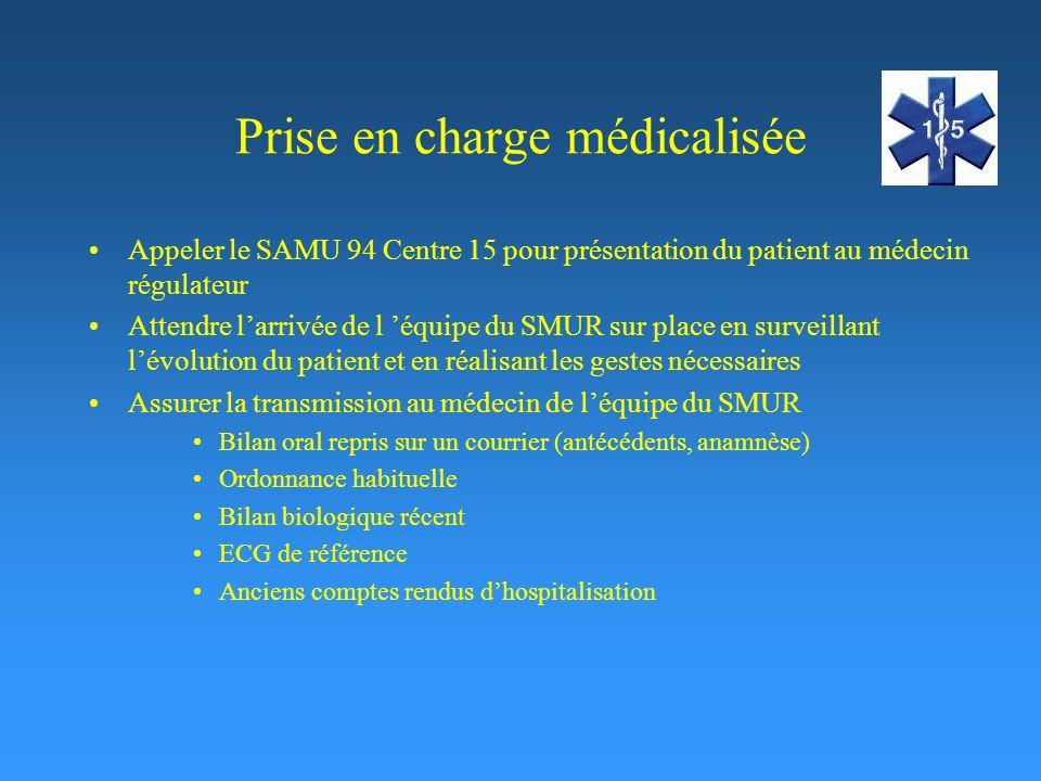 Prise en charge médicalisée Appeler le SAMU 94 Centre 15 pour présentation du patient au médecin régulateur Attendre larrivée de l équipe du SMUR sur