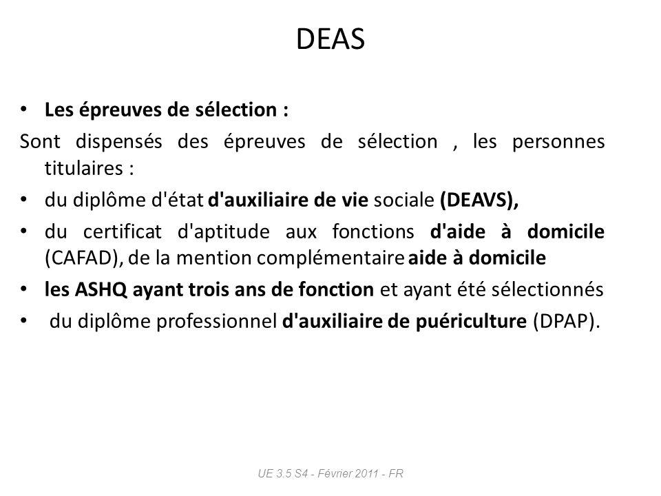 DEAP Sont dispensés des épreuves de sélection, les personnes titulaires : les personnes titulaires du DEAS.