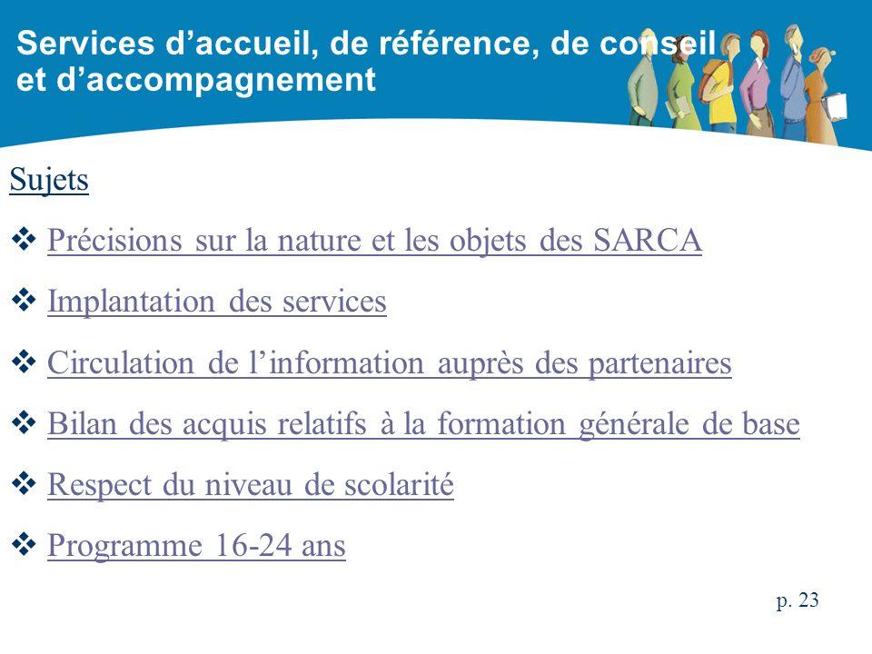 Sujets Précisions sur la nature et les objets des SARCA Implantation des services Circulation de linformation auprès des partenaires Bilan des acquis