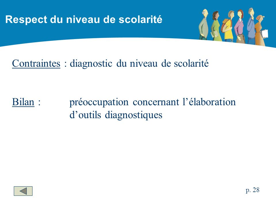 Contraintes : diagnostic du niveau de scolarité Bilan :préoccupation concernant lélaboration doutils diagnostiques Respect du niveau de scolarité p.