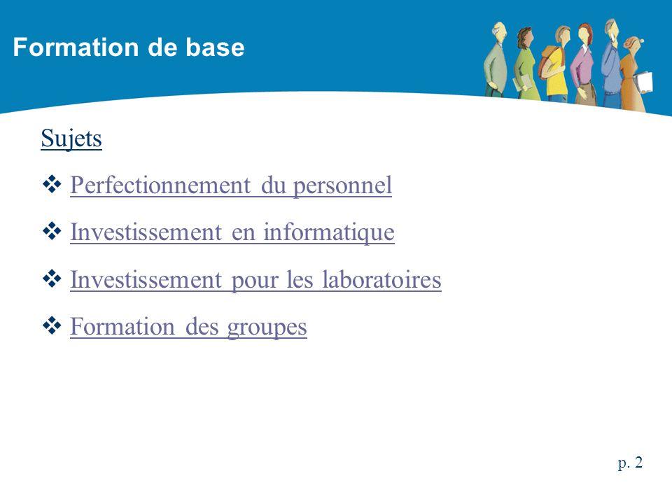 Sujets Perfectionnement du personnel Investissement en informatique Investissement pour les laboratoires Formation des groupes Formation de base p. 2