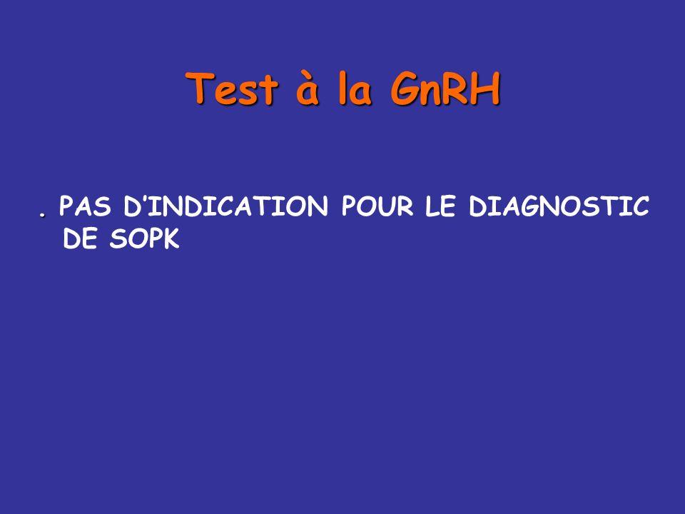 Test à la GnRH 100 µg IV direct de GnRH dosages de LH et de FSH T -15, T0, T15, T60, T90, T120 minutes réponse normale : x 2 - x 5 des taux de base