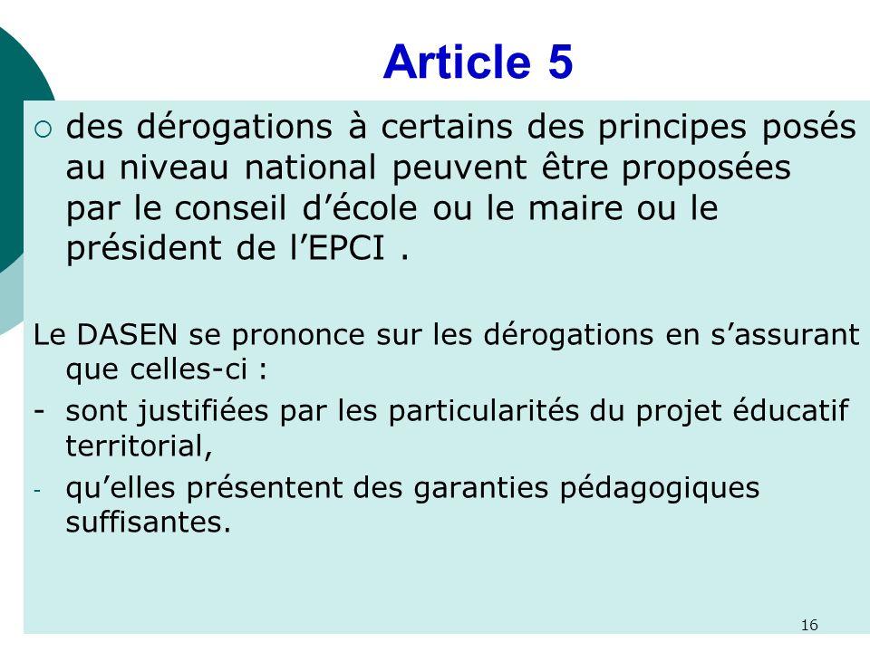 Article 5 des dérogations à certains des principes posés au niveau national peuvent être proposées par le conseil décole ou le maire ou le président de lEPCI.