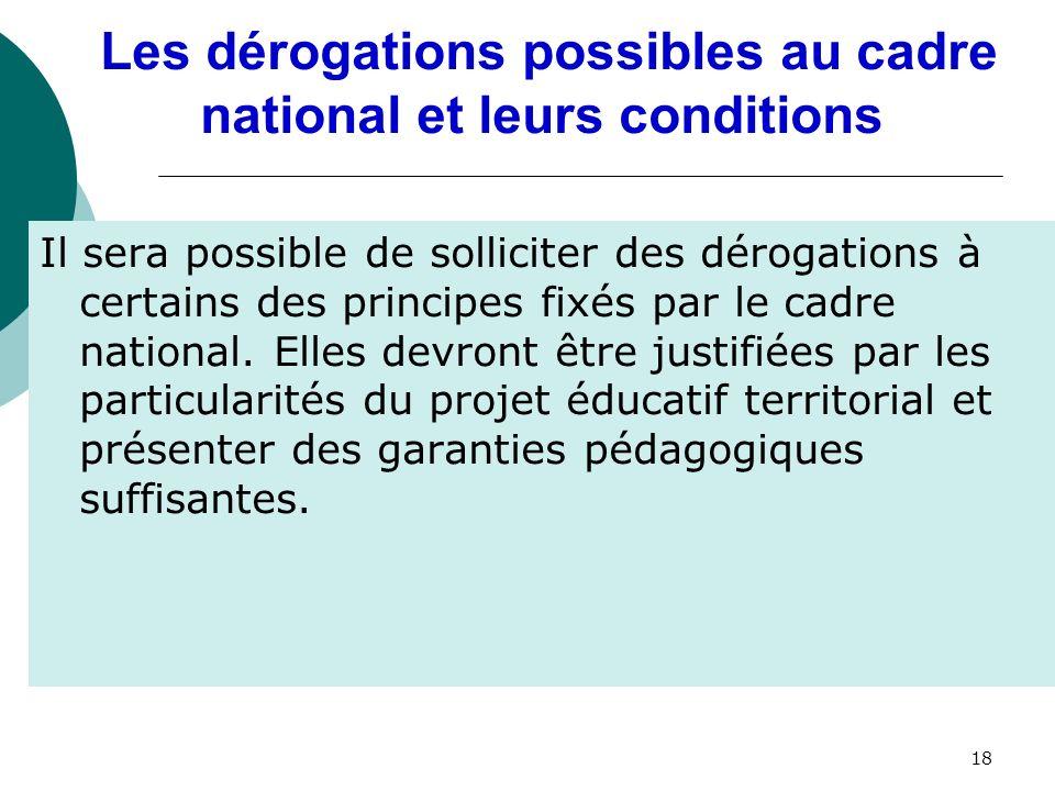 Les dérogations possibles au cadre national et leurs conditions Il sera possible de solliciter des dérogations à certains des principes fixés par le cadre national.