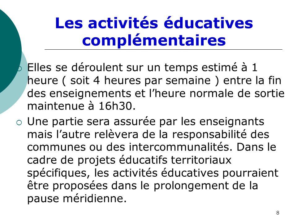 Les activités éducatives complémentaires Elles se déroulent sur un temps estimé à 1 heure ( soit 4 heures par semaine ) entre la fin des enseignements et lheure normale de sortie maintenue à 16h30.