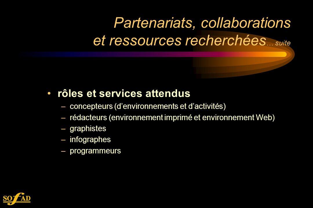 Partenariats, collaborations et ressources recherchées … suite rôles et services attendus –concepteurs (denvironnements et dactivités) –rédacteurs (environnement imprimé et environnement Web) –graphistes –infographes –programmeurs