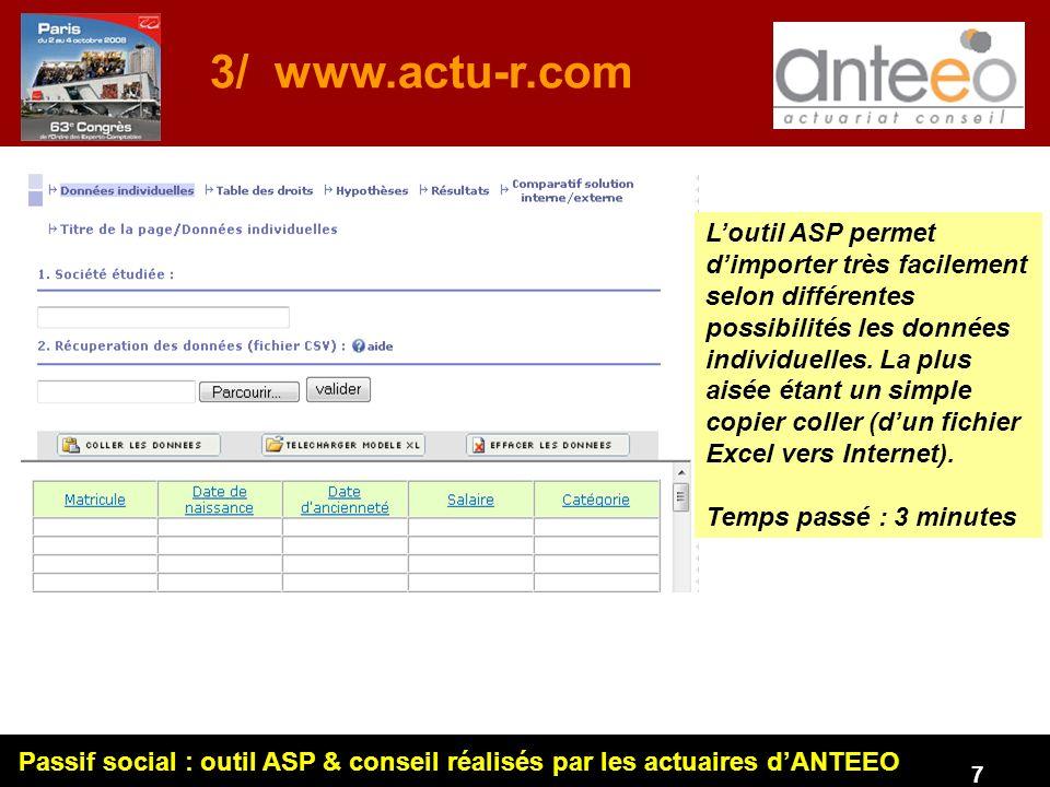Passif social : outil ASP & conseil réalisés par les actuaires dANTEEO 7 3/ www.actu-r.com Loutil ASP permet dimporter très facilement selon différentes possibilités les données individuelles.