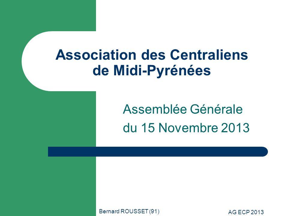 Bernard ROUSSET (91) AG ECP 2013 Association des Centraliens de Midi-Pyrénées Assemblée Générale du 15 Novembre 2013