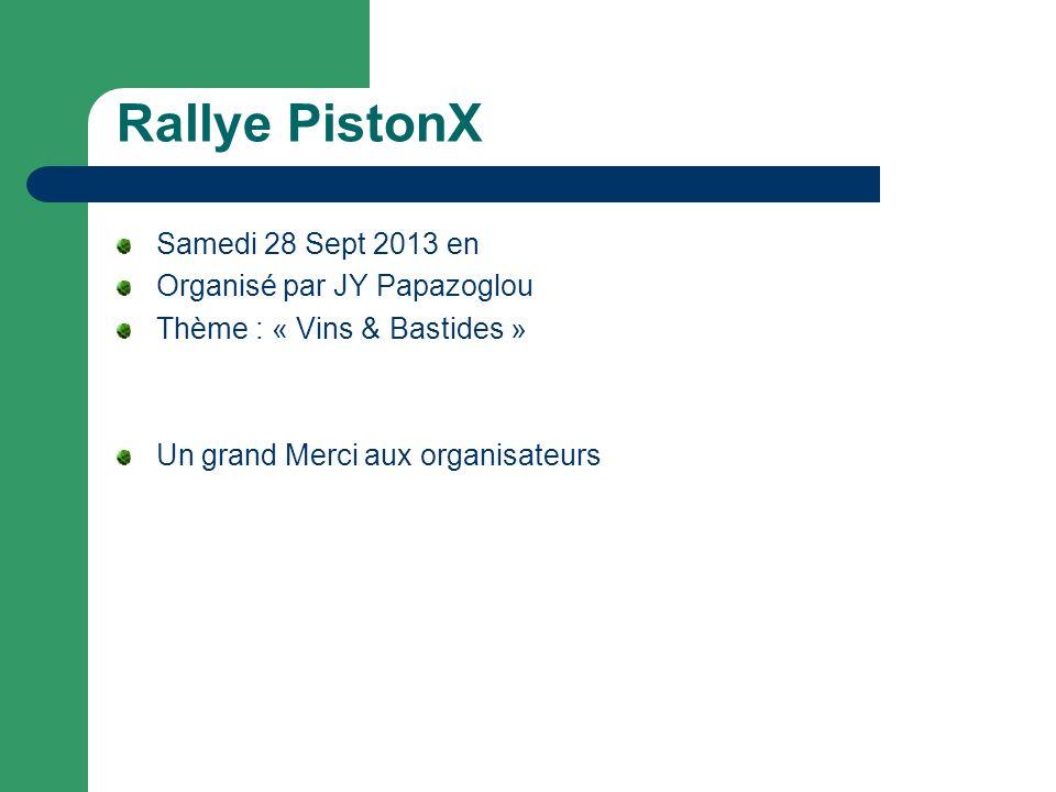 Rallye PistonX Samedi 28 Sept 2013 en Organisé par JY Papazoglou Thème : « Vins & Bastides » Un grand Merci aux organisateurs