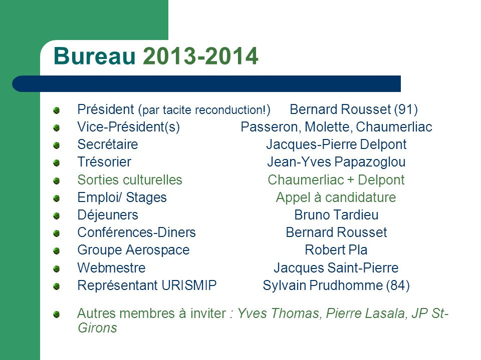 Bureau 2013-2014 Président ( par tacite reconduction! ) Bernard Rousset (91) Vice-Président(s)Passeron, Molette, Chaumerliac SecrétaireJacques-Pierre