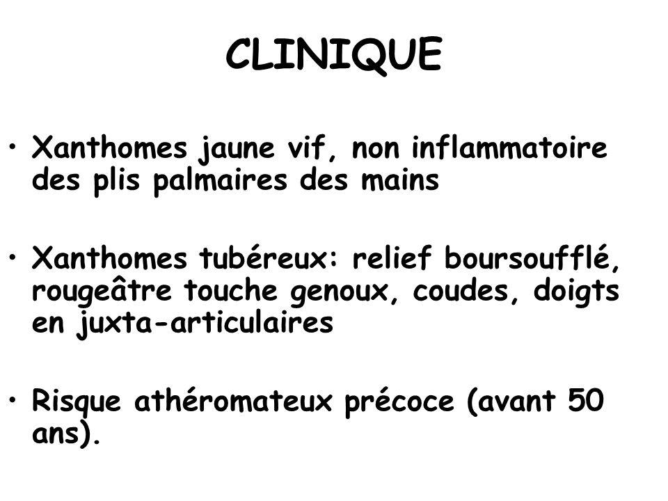 CLINIQUE Xanthomes jaune vif, non inflammatoire des plis palmaires des mains Xanthomes tubéreux: relief boursoufflé, rougeâtre touche genoux, coudes,