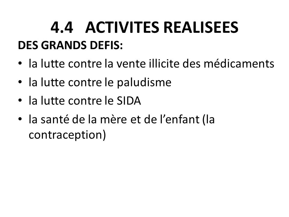 4.4 ACTIVITES REALISEES DES GRANDS DEFIS: la lutte contre la vente illicite des médicaments la lutte contre le paludisme la lutte contre le SIDA la sa