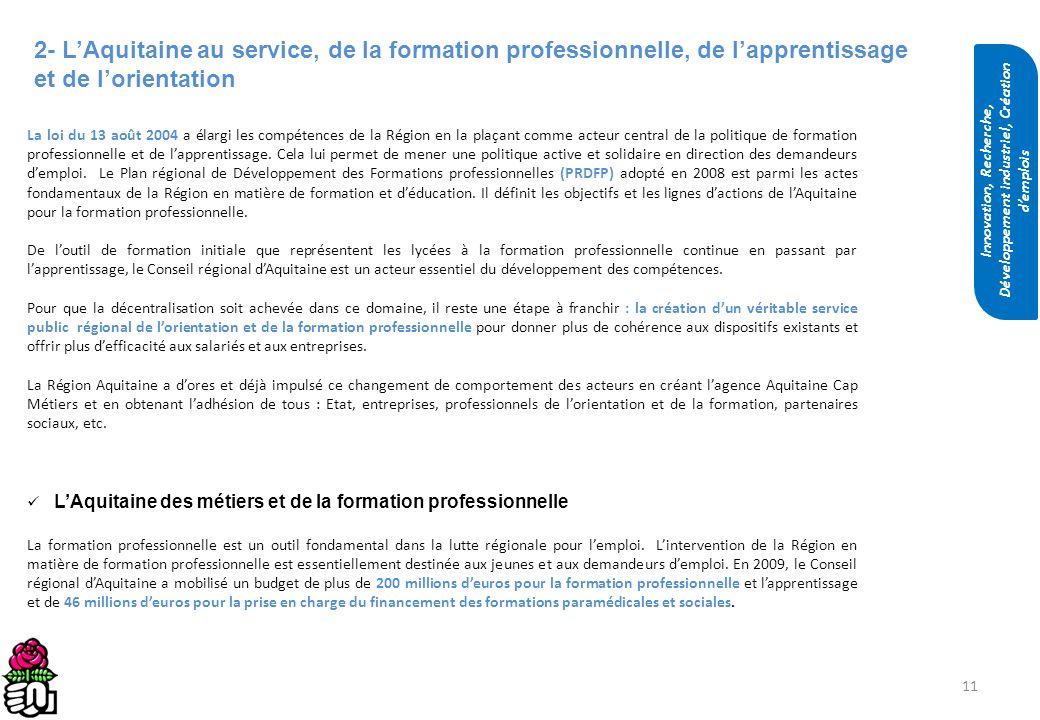 11 2- LAquitaine au service, de la formation professionnelle, de lapprentissage et de lorientation La loi du 13 août 2004 a élargi les compétences de